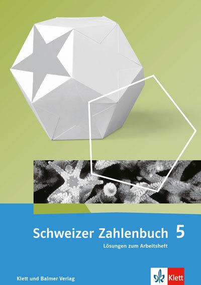 Schweizer Zahlenbuch 5 Ausgabe ab 2017 Lösungen zum Arbeitsheft 978 3 264 83782 7 klett und balmer